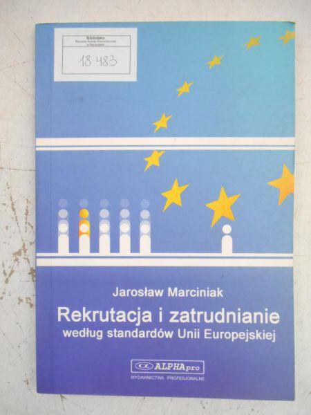 Marciniak Jarosław - Rekrutacja i zatrudnienie według standardów Unii Europejskiej