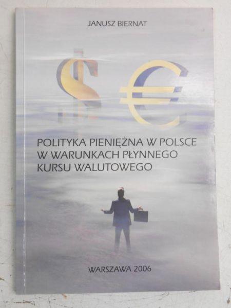 Biernat Kanusz - Polityka pieniężna w Polsce w warunkach płynnego kursu walutowego