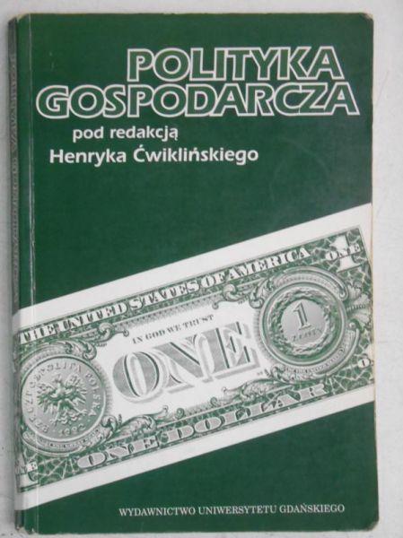 Ćwikliński Henryk (red.) - Polityka gospodarcza