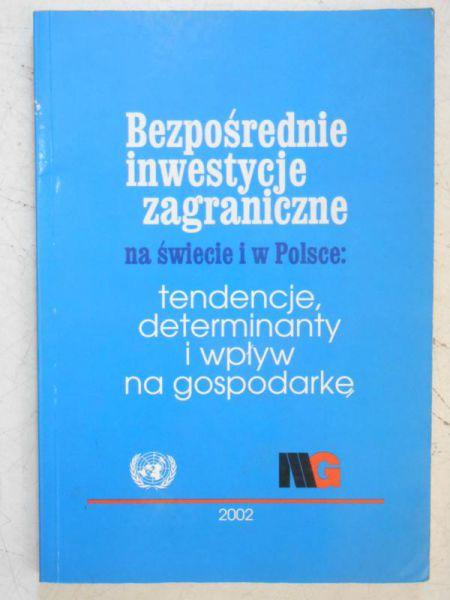 Bezpośrednie inwestycje zagraniczne na świecie i w Polsce: tendencje, determinanty i wpływ na gospodarkę