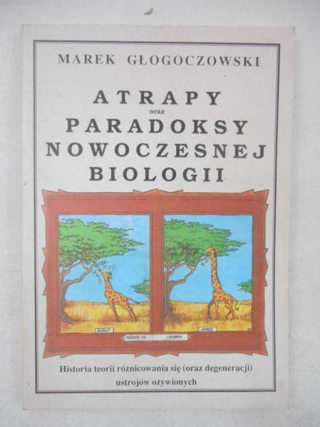 Głogoczowski Marek - Atrapy oraz paradoksy nowoczesnej biologii