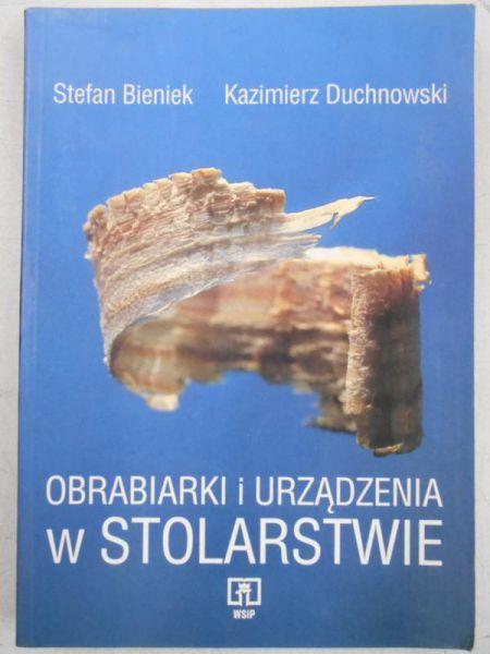 Bieniek Stefan - Obrabiarki i urządzenia w stolarstwie