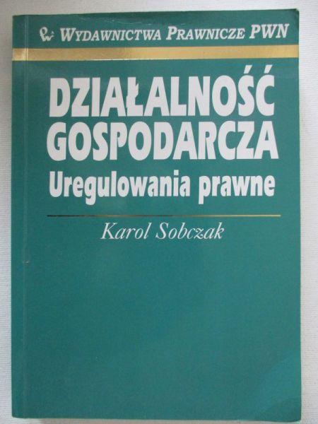 Sobczak Karol - Działalność gospodarcza. Uregulowania prawne