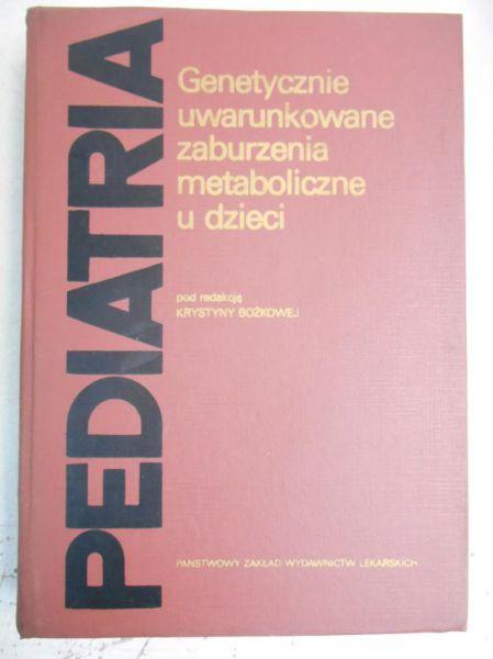 Bożkowa Krystyna (red.) - Genetycznie uwarunkowane zaburzenia metaboliczne u dzieci