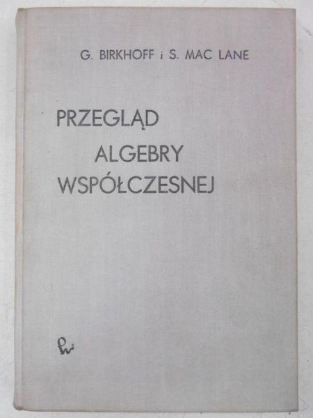 Birkhoff G. - Przegląd algebry wspólczesnej