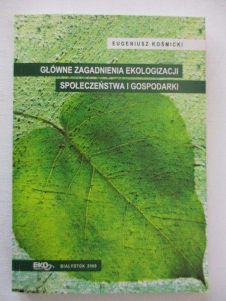 Kośmicki Eugeniusz - Główne zagadnienia ekologizacji społeczeństwa i gospodarki