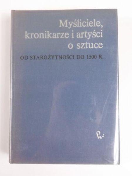 Białostocki Jan (oprac.) - Myśliciele, kronikarze i artyści o sztuce