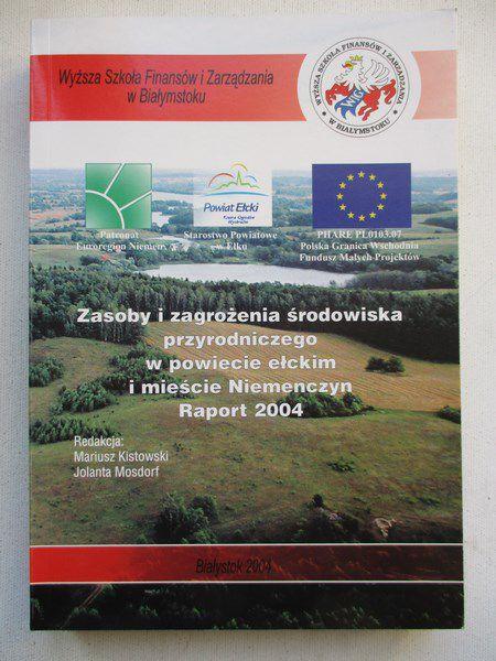 Kistowski Mariusz (red.) - Zasoby i zagrożenia środowiska przyrodniczego w powiecie ełckim i mieście Niemenczyn. Raport 2004