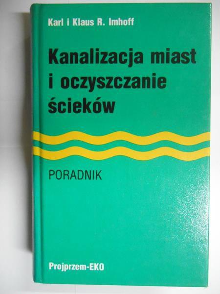 Imhoff Karl - Kanalizacja miast i oczyszczanie ścieków. Poradnik