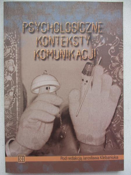 Klebaniuk Jarosław - Psychologiczne konteksty komunikacji