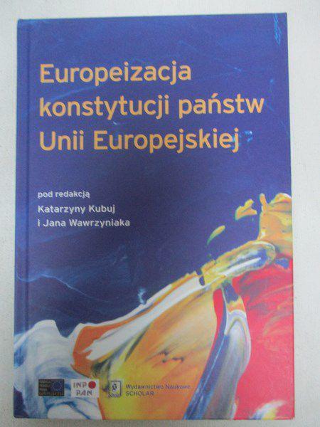 Kubuj Katarzyna (red.) - Europeizacja konstytucji państw Unii Europejskiej