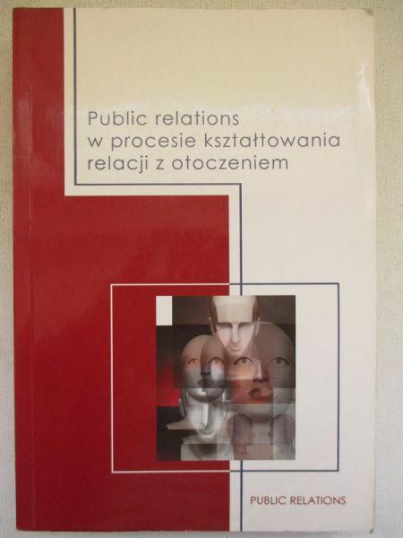Dariusz Tworzydło (red.) - Public relations w procesie kształtowania relacji z otoczeniem