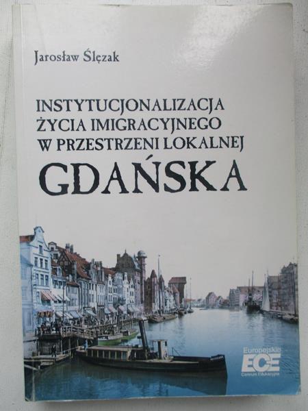 Instytucjonalizacja życia imigracyjnego w przestrzeni lokalnej Gdańska