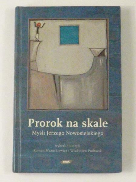 Mazurkiewicz J., Podrazik W. (oprac.) - Prorok na skale. Myśli Jerzego Nowosielskiego