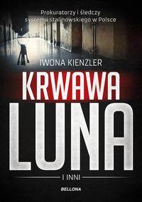 Krwawa Luna i inni Oprawcy systemu stalinowskiego w Polsce