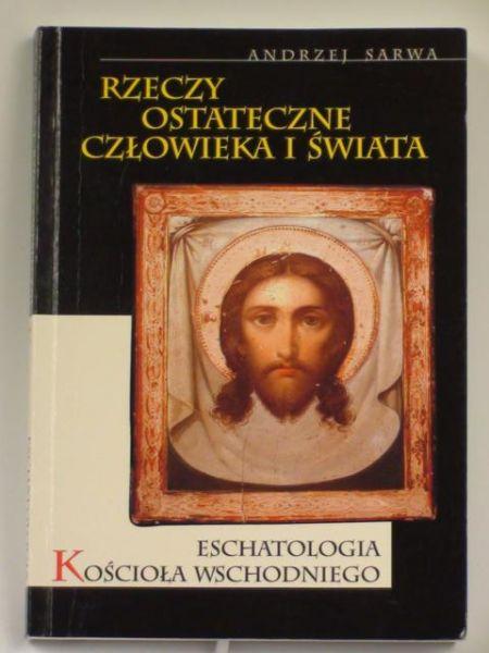 Rzeczy ostateczne człowieka i świata. Eschatologia Kościoła Wschodniego
