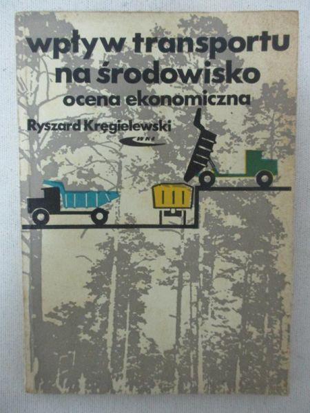 Kręgielewski Ryszard - Wpływ transportu na środowisko. Ocena ekonomiczna