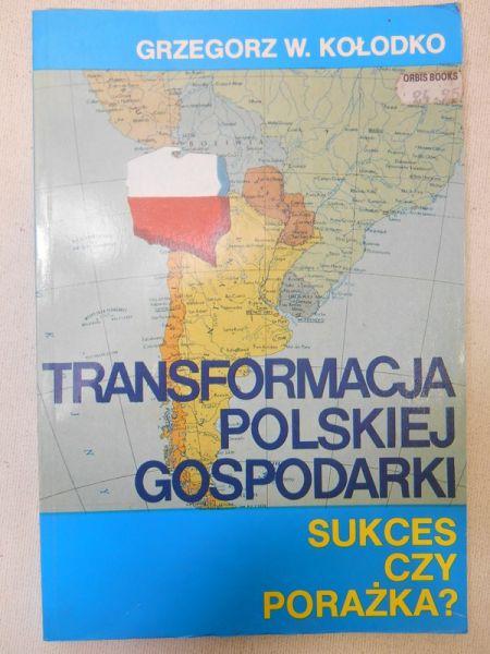 Kołodko Grzegorz - Transformacja polskiej gospodarki. Sukces czy porażka