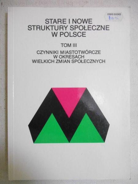 Misztal Wojciech (red.) - Stare i nowe struktury społeczne w Polsce, t. III