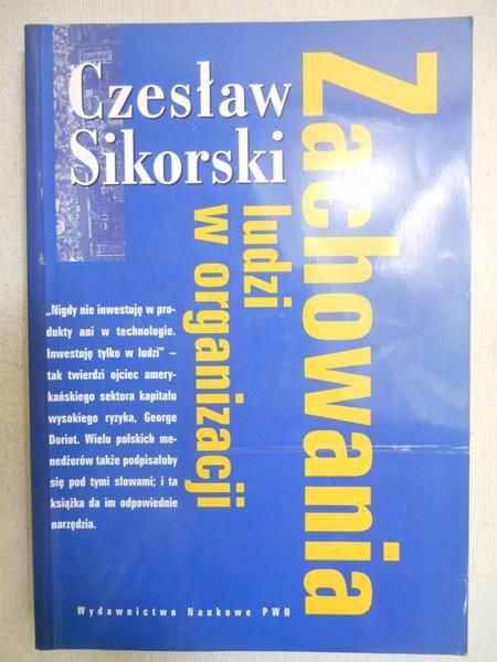 Sikorski Czesław - Zachowania ludzi w organizacji