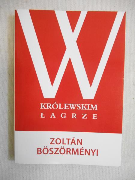 Boszormenyi Zoltan  - W królewskim łagrze