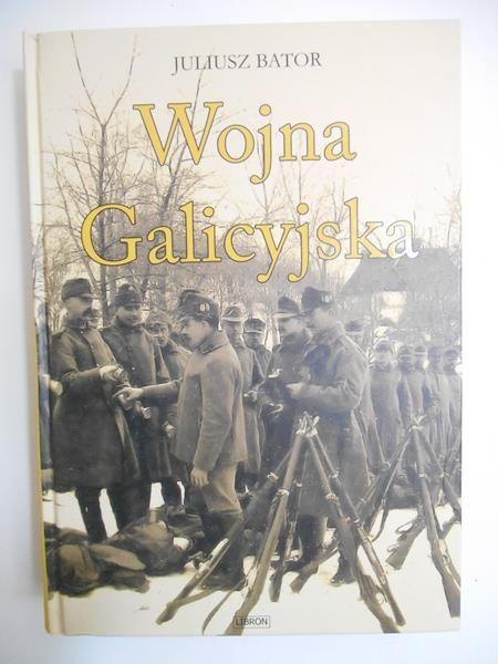Bator Juliusz - Wojna Galicyjska