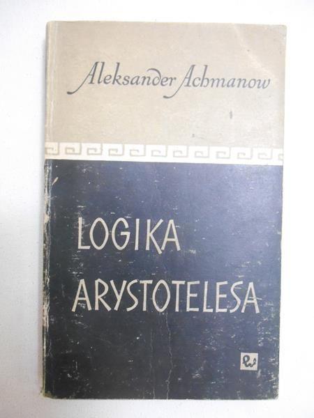 Achmanow Aleksander - Logika Arystotelesa