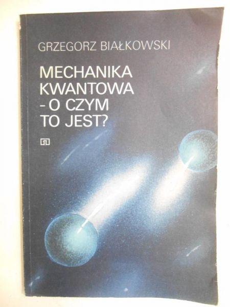 Mechanika kwantowa, o czym to jest?