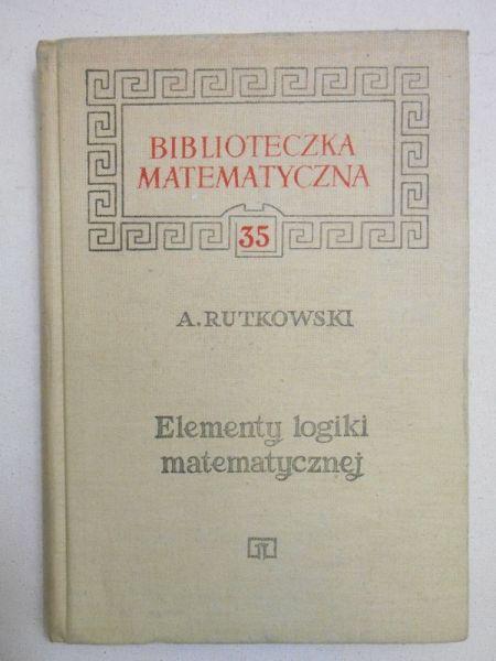 Rutkowski A. - Elementy logiki matematycznej