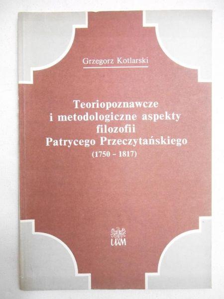 Teoriopoznawcze i metodologiczne aspekty filozofii Patrycego Przeczytańskiego