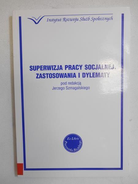 Superwizja pracy socjalnej. Zastosowania i dylematy