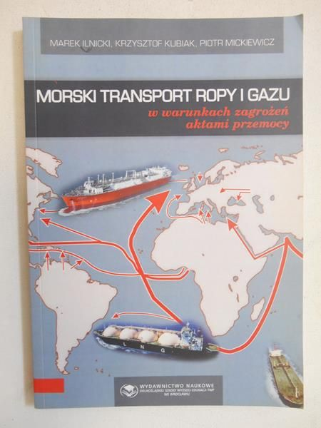Ilnicki Marek - Morski transport ropy i gazu w warunkach zagrożeń aktami przemocy