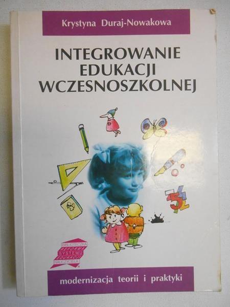 Duraj-Nowakowa Krystyna - Integrowanie edukacji wczesnoszkolnej