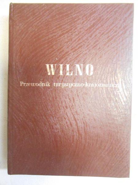 Juljusz Kłos - Wilno. Przewodnik turystyczno krajobrazowy, reprint z 1937 r.