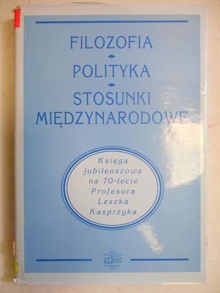 Haliżak Edward (red.) - Filozofia-Polityka-Stosunki Międzynarodowe
