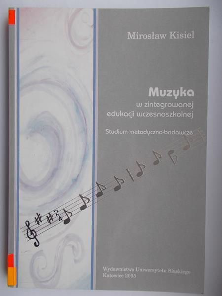 Kisiel Mirosław - Muzyka w zintegrowanej edukacji wczesnoszkolnej