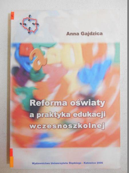 Gajdzica Anna - Reforma oświaty a praktyka edukacji wczesnoszkolnej