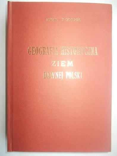 Gloger Zygmunt - Geografia historyczna ziem dawnej Polski