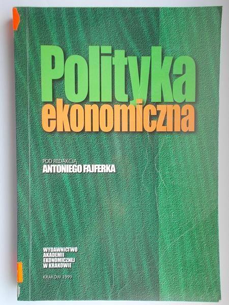 Fajferek Antoni (red.)- Polityka ekonomiczna