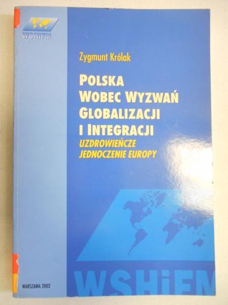 Królak Zygmunt - Polska wobec wyzwań Globalizacji i Integracji