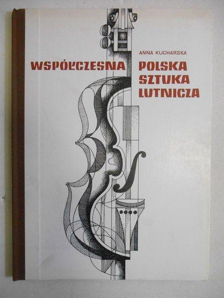Kucharska Anna - Współczesna Polska sztuka lutnicza