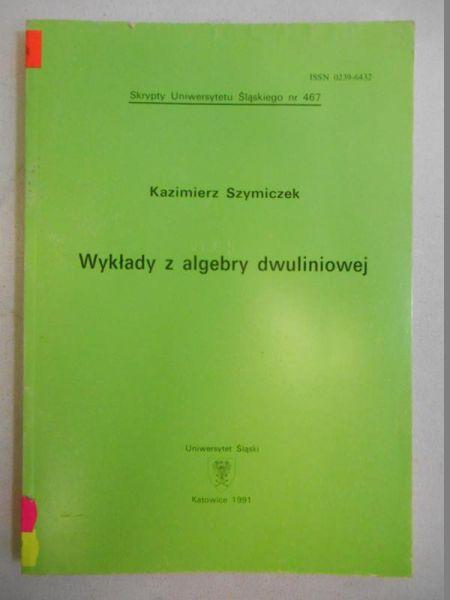 Szymiczek Kazimierz - Wykłady z algebry dwuliniowej