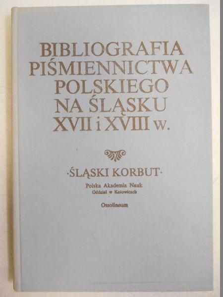 Bibliografia piśmiennictwa polskiego na Śląsku XVII i XVIII w.