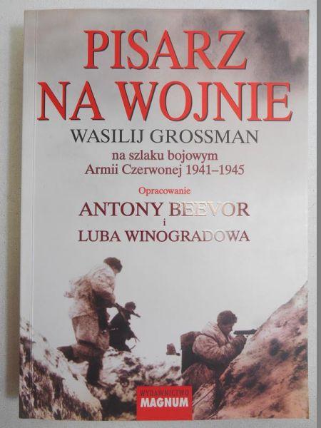 Pisarz na wojnie. Wasilij Grossman na szlaku bojowym Armii Czerwonej 1941-1945