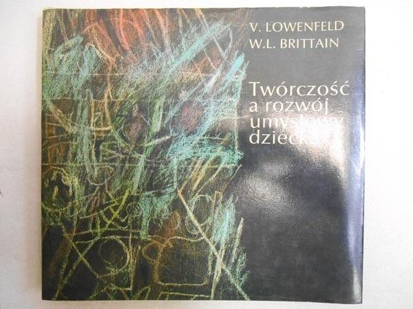 Lowenfeld V. - Twórczość a rozwój umysłowy dziecka