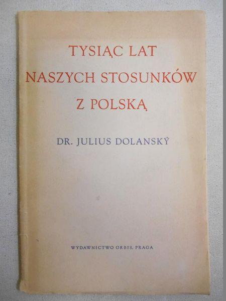 Dolansky Julius - Tysiąc lat naszych stosunków z Polską, 1950 r.
