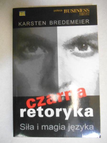 Bredemeier Karsten - Czarna retoryka. Siła i magia języka