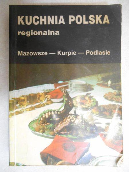 Kuchnia Polska Regionalna Mazowsze Kurpie Podlasie Bernadeta Opr Kwasowska 22 00 Zl Tezeusz Pl