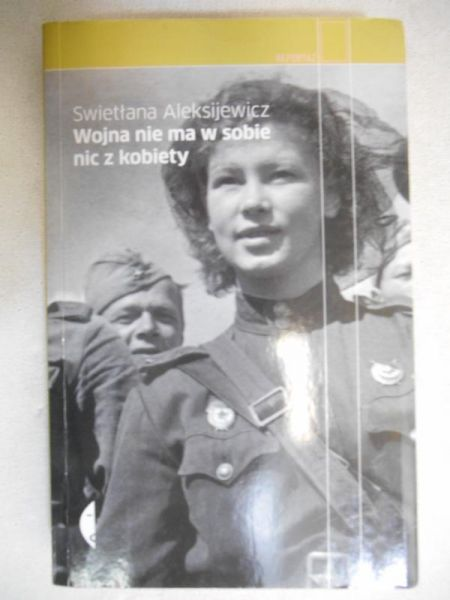 Aleksijewicz Swietłana - Wojna nie ma w sobie nic z kobiety