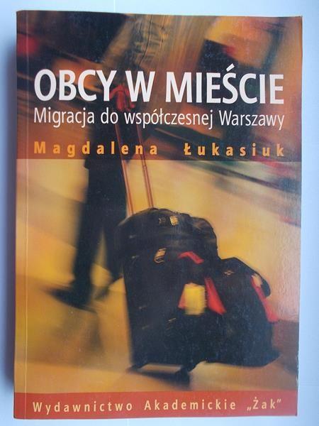 Obcy w mieście. Migracja do współczesnej Warszawy